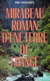 Mirabeau, roman d'une terre de France - ÉricDeschodt