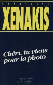 Chéri, tu viens pour la photo - FrançoiseXenakis