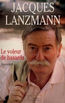 Le Voleur de hasard - JacquesLanzmann