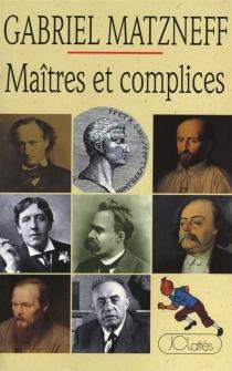 Maîtres et complices - GabrielMatzneff