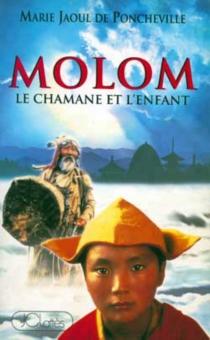 Molom, le chamane et l'enfant - MarieJaoul de Poncheville