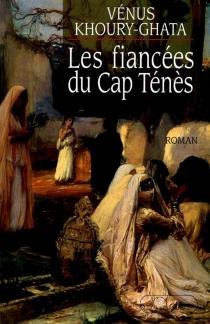 Les fiancées du Cap Ténès - VénusKhoury-Ghata