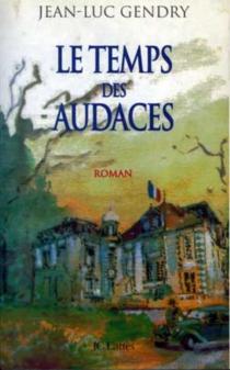 Le temps des audaces - Jean-LucGendry