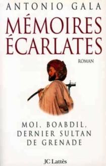 Mémoires écarlates : moi, Boabdil, dernier sultan de Grenade - AntonioGala
