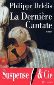 La dernière cantate - PhilippeDelelis