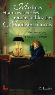 Maximes et autres pensées remarquables des moralistes français -