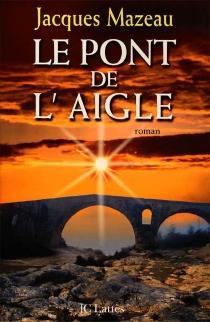 Le pont de l'aigle - JacquesMazeau