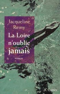 La Loire n'oublie jamais - JacquelineRemy