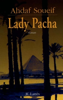 Lady Pacha - AhdafSoueif