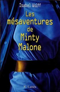 Les mésaventures de Minty Malone - IsabelWolff
