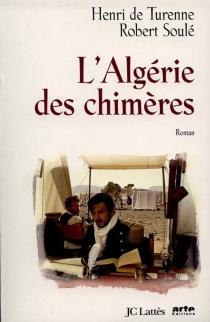 L'Algérie des chimères - RobertSoulé