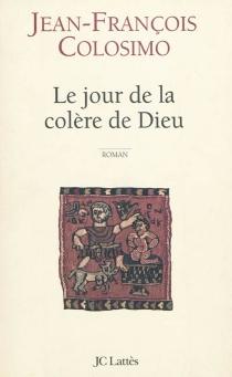 Le jour de la colère de Dieu - Jean-FrançoisColosimo
