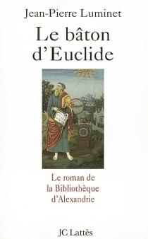 Le bâton d'Euclide : le roman de la bibliothèque d'Alexandrie - Jean-PierreLuminet