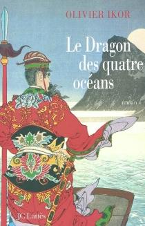 Le dragon des quatre océans - OlivierIkor