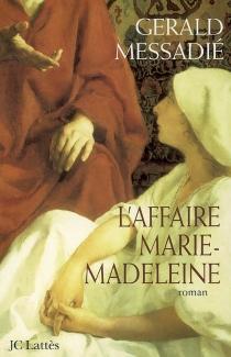 L'affaire Marie-Madeleine - GeraldMessadié