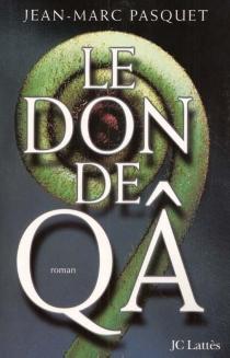 Le don de Qâ - Jean-MarcPasquet