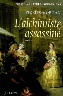 L'alchimiste assassiné : une enquête de la comtesse Ashby de la Zouche : petits meurtres londoniens - FidelisMorgan