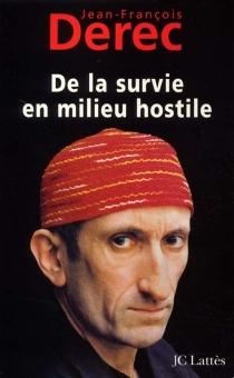 De la survie en milieu hostile - Jean-FrançoisDerec