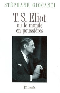 T.S. Eliot ou Le monde en poussières - StéphaneGiocanti