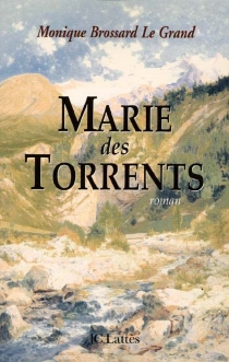 Marie des torrents - Monique Brossard-Le Grand