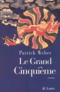 Le grand Cinquième : le lumineux destin du Dalaï Lama qui façonna le Tibet - PatrickWeber