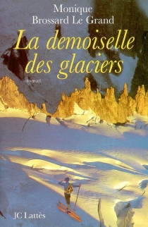 La demoiselle des glaciers - Monique Brossard-Le Grand