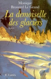 La demoiselle des glaciers - MoniqueBrossard-Le Grand