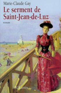 Le serment de Saint-Jean-de-Luz - Marie-ClaudeGay