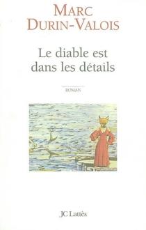 Le diable est dans les détails - MarcDurin-Valois
