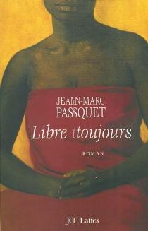 Libre toujours - Jean-MarcPasquet
