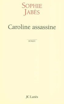 Caroline assassine - Sophie Jabès