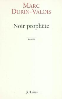 Noir prophète - MarcDurin-Valois