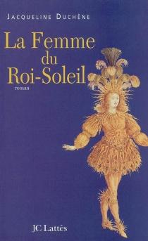 La femme du Roi-Soleil - JacquelineDuchêne