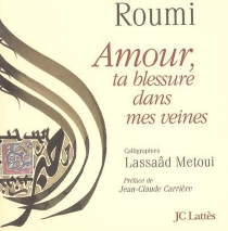 Amour, ta blessure dans mes veines - Galal al-Din Rumi