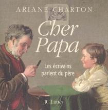 Cher papa : les écrivains parlent du père -