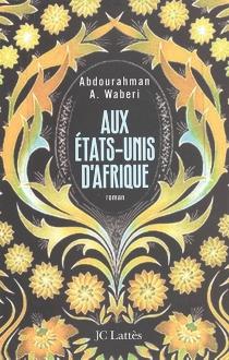 Aux Etats-Unis d'Afrique - Abdourahman A.Waberi