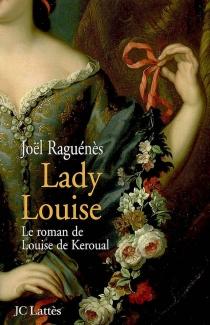 Lady Louise : le roman de Louise de Keroual - JoëlRaguénès