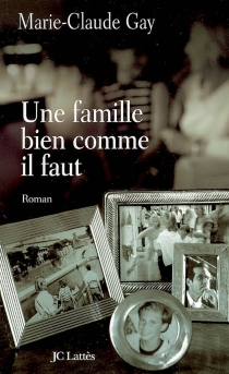 Une famille bien comme il faut - Marie-ClaudeGay