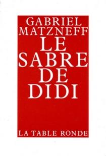 Le Sabre de Didi - GabrielMatzneff