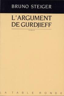 L'Argument de Gurdjieff - BrunoSteiger