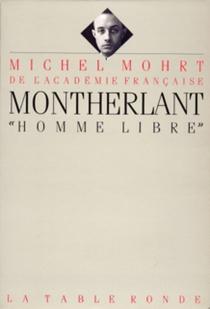 Montherlant : homme libre - MichelMohrt