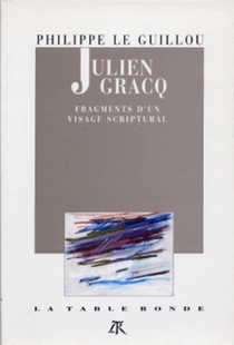 Julien Gracq : fragment d'un visage scriptural - PhilippeLe Guillou