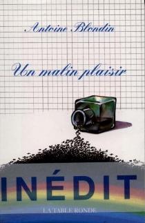 Un Malin plaisir - AntoineBlondin