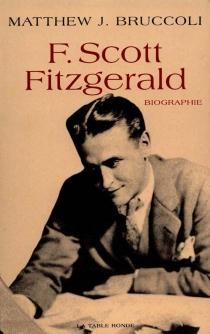 F. Scott Fitzgerald : une certaine grandeur épique - Matthew JosephBruccoli