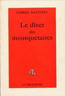 Le dîner des mousquetaires - GabrielMatzneff