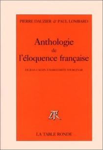 Anthologie de l'éloquence française : de Jean Calvin à Marguerite Yourcenar -