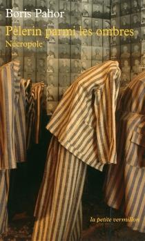 Pèlerin parmi les ombres : nécropole : récit - BorisPahor