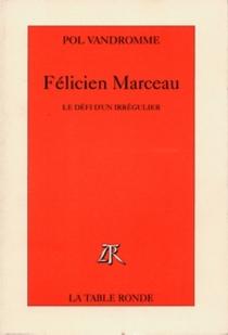 Félicien Marceau : le défi d'un irrégulier - PolVandromme