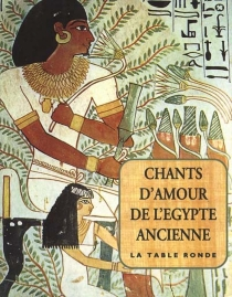 Chants d'amour de l'Egypte ancienne -