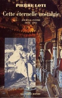 Cette éternelle nostalgie : journal intime (1878-1911) - PierreLoti